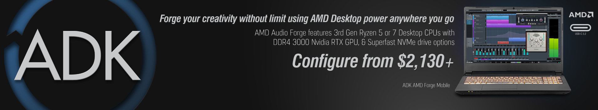 ADK AMD Forge Mobile. 3rd Generation AMD Ryzen and the AMD B450 chipset. Contact Us today to configure your system!